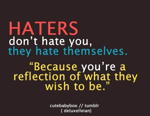 Haters don t hate you quoteQuotes About Haters