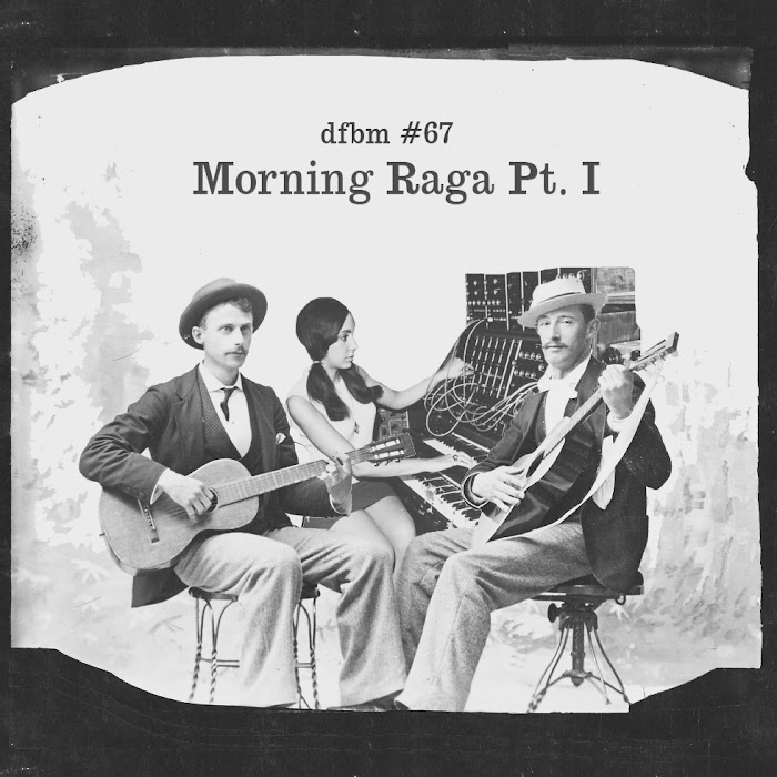 dfbm #67 - Morning Raga Pt. I