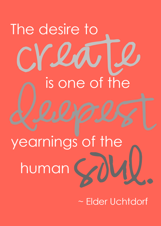 Elder Uchtdorf quote #LDS #quote #create #gingersnapcrafts