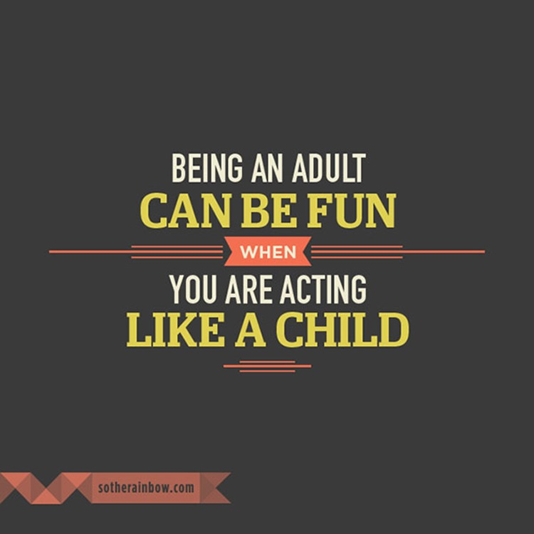 Being_an_adult can be fun when you are acting like a child