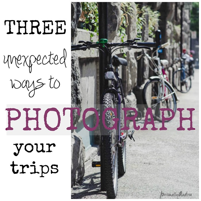Three unexpected ways to photograph your trips | personallyandrea.com
