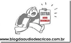 Novo Endereço do Blog da Audiodescrição: www.blogdaaudiodescricao.com.br