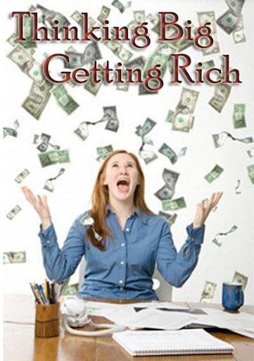 Thinking Big Getting Rich