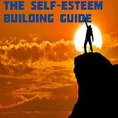 The Self Esteem Building Guide