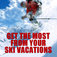 The Most From A Ski Vacations