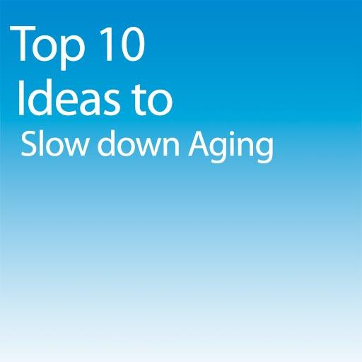 Slow down Aging Top 10 Ideas