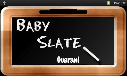 Baby Slate - Guarani
