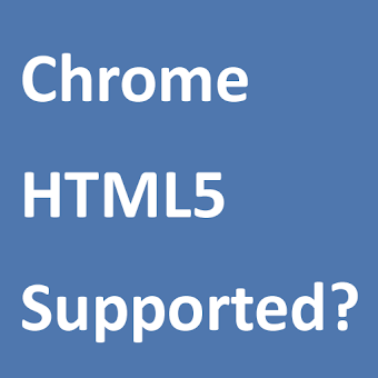 HTML5 Supported for Chrome?