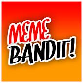 Meme Bandit