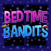 Bedtime Bandits