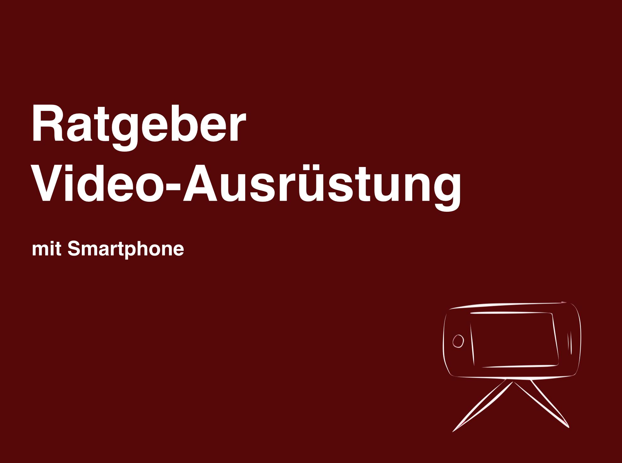 Ratgeber Ausrüstung zum Filmen mit Smartphone