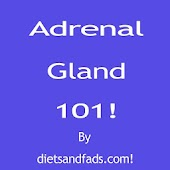 Adrenal Glands 101