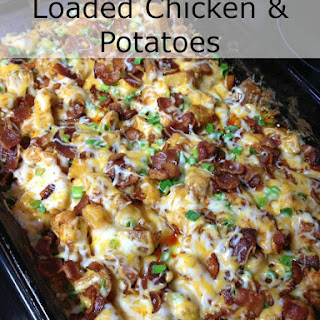 Loaded Chicken and Potatoes.
