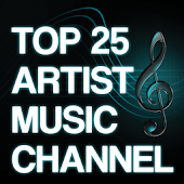 Top 25 Artist Music Channel