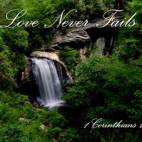Love Never Fails by Steven Faucette - Typography Quotes & Sentences ( love, new testament, waterfall, scripture, bible )