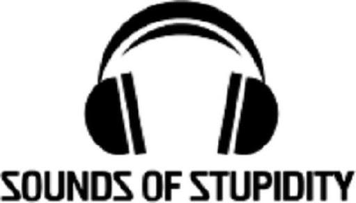 Sounds Of Stupidity