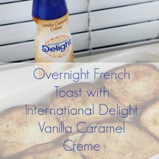Overnight French Toast with International Delight Vanilla Caramel Creme Recipe