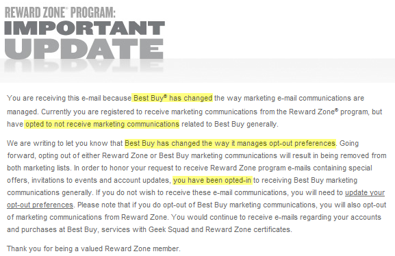 You are receiving this e-mail because Best Buy® has changed the way marketing e-mail communications are managed. Currently you are registered to receive marketing communications from the Reward Zone® program, but have opted to not receive marketing communications related to Best Buy generally.
