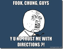 FOOK-CHUNG-GUYS-Y-U-NO-TRUST-ME-WITH-DIRECTIONS-