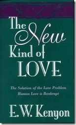 The New Kind of Love by E.W.Kenyon