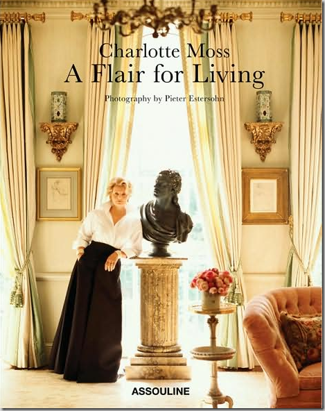 In 2008 Charlotte Moss Came Out With A Flair For Living This Was Her First Real Coffee Table Book Filled Pictures From Townhouse And Clients