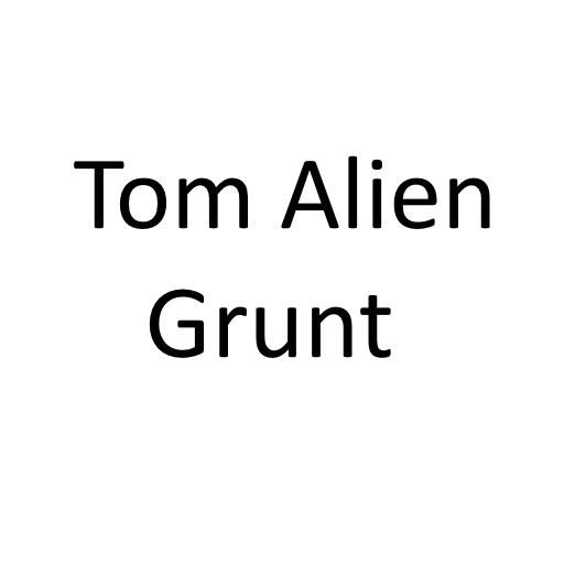 Tom Alien Grunt