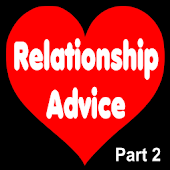 Relationship Advice - Part 2