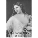 The Earlier Work of Titian logo