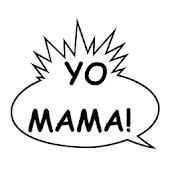 Yo mama jokes!