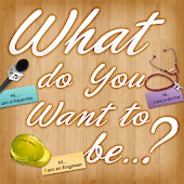 What do You Want To Be ?