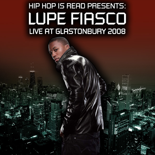 Lupe Fiasco Live at Glastonbury 2008 | Hip Hop Is Read