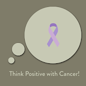 Think Positive (Cancer)!