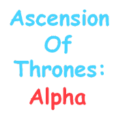 Ascension of Thrones: Alpha
