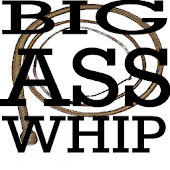 Big Ass Whip!
