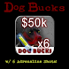 Dog Bucks - 50K + 6 Adrln