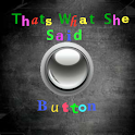 Thats What She Said Button logo