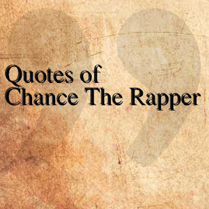 Quotes of Chance The Rapper  Android Apps on Google Play