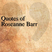 Quotes of Roseanne Barr