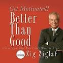 Better Than Good (Zig Ziglar)