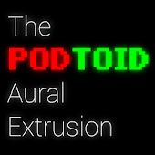 The Podtoid Aural Extrusion