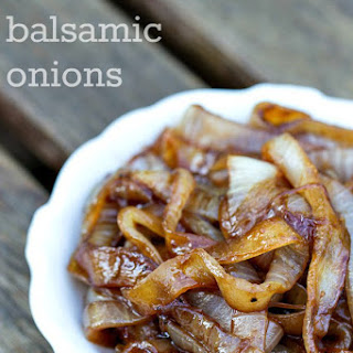 Caramelized Balsamic Onions.