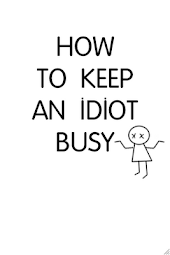 How to Keep an Idiot Busy